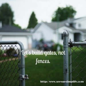 Let's build gates, not fences.