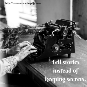 Tell stories instead of keeping secrets.